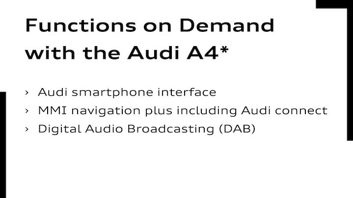 Functions on Demand im Audi A4Audi smartphone interface     MMI Navigation plus inkl. Audi connect     Digitaler Radioempfang