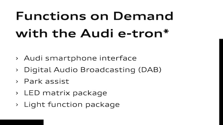 Functions on Demand im Audi e-tronAudi smartphone interface     Digitaler Radioempfang     Parkassistent     LED-Matrix-Paket     Lichtfunktions-Paket