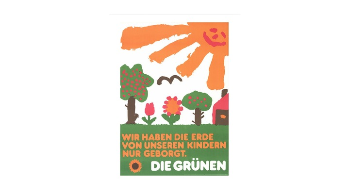 "Election poster, The Greens, 1983 | After The Greens emerged from the anti-atomic-power and environmental movement of the nineteen-seventies, they were elected to the German lower house of parliament (Bundestag) in 1983 – not least due to their election poster stating, ""We have only borrowed the earth from our children."" This is a reversal of the usual logic, thus creating a new feeling of responsibility: One doesn't leave assets to the next generation, but instead receives something to look after for a while. The future becomes the yardstick for the present. So a child's drawing – a document of the future generation – shows what the world should look like. The picture radiates optimism: The future is threatened, but by no means lost.  Credit: Research Archive of The Green Political Foundation / Heinrich-Böll-Stiftung  Work data: Poster of the ""Green Party"" for the parliamentary election in 1983.; Federal Republic of Germany, 1983; Federal Office of the Green Party, Bonn (Editor)"